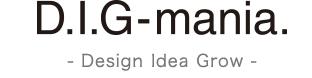 D.I.G mania. -Design Idea Grow-